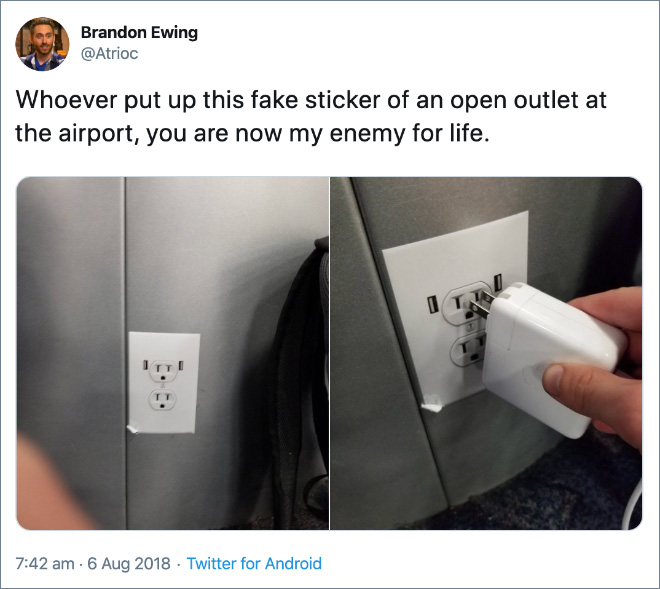 Whoever put up this fake sticker of an open outlet at the airport, you are now my enemy for life.