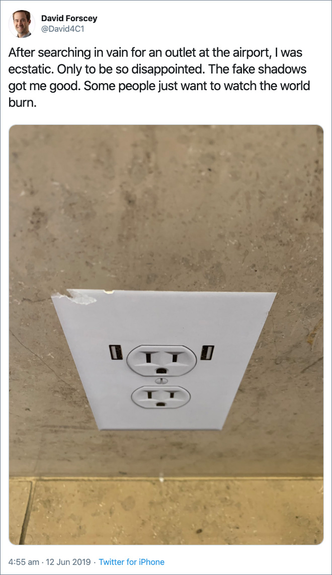 After searching in vain for an outlet at the airport, I was ecstatic. Only to be so disappointed. The fake shadows got me good. Some people just want to watch the world burn.