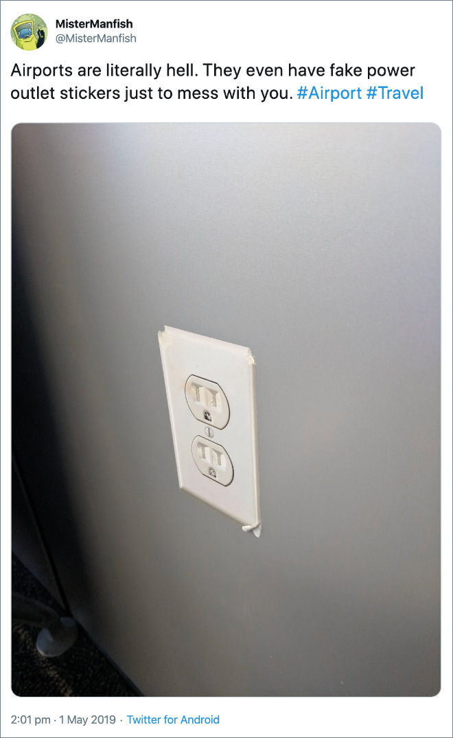 Airports are literally hell. They even have fake power outlet stickers just to mess with you.