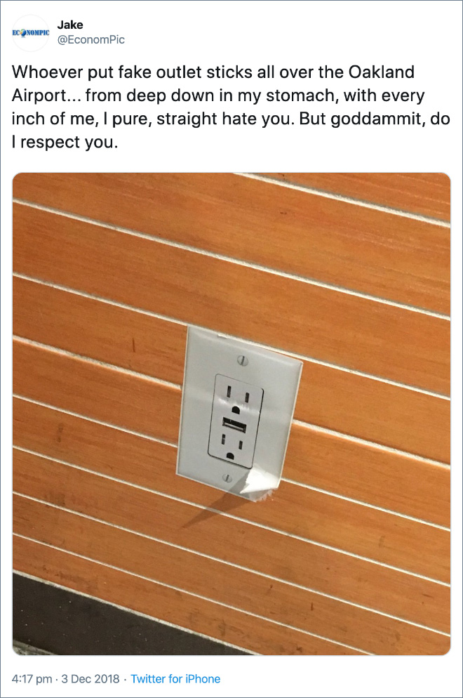 Whoever put fake outlet sticks all over the Oakland Airport... from deep down in my stomach, with every inch of me, I pure, straight hate you. But goddammit, do I respect you.