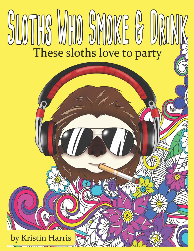 Sloths Who Smoke & Drink makes you fall in love with the amazing animal even more - obviously sloths really drink tequila, they're cool like that.