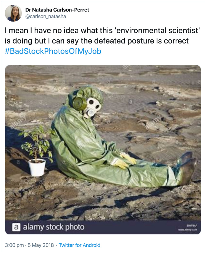 I mean I have no idea what this 'environmental scientist' is doing but I can say the defeated posture is correct.