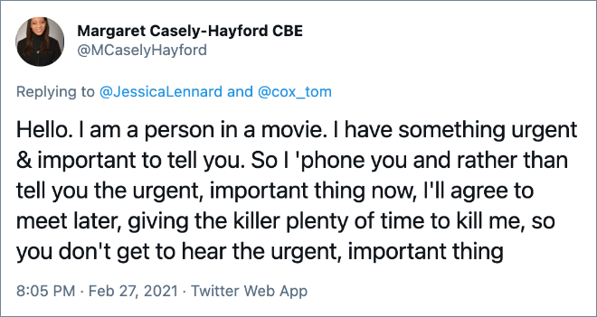 Hello. I am a person in a movie. I have something urgent & important to tell you. So I 'phone you and rather than tell you the urgent, important thing now, I'll agree to meet later, giving the killer plenty of time to kill me, so you don't get to hear the urgent, important thing.