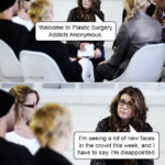 Welcome To Plastic Surgery Addicts Anonymous