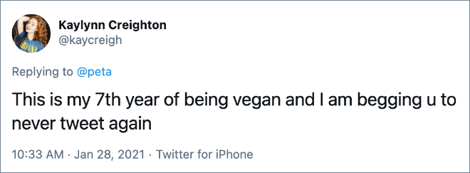 This is my 7th year of being vegan and I am begging u to never tweet again