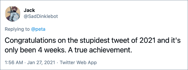Congratulations on the stupidest tweet of 2021 and it's only been 4 weeks. A true achievement.