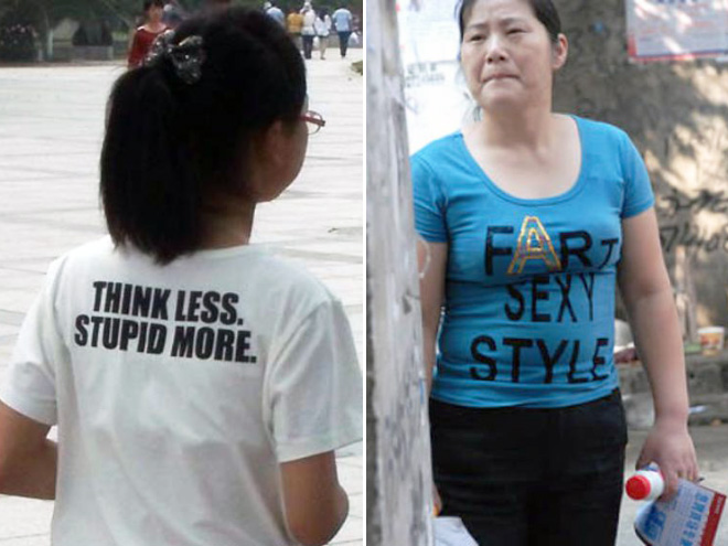 Meanwhile in Asia people will wear anything with English letters...