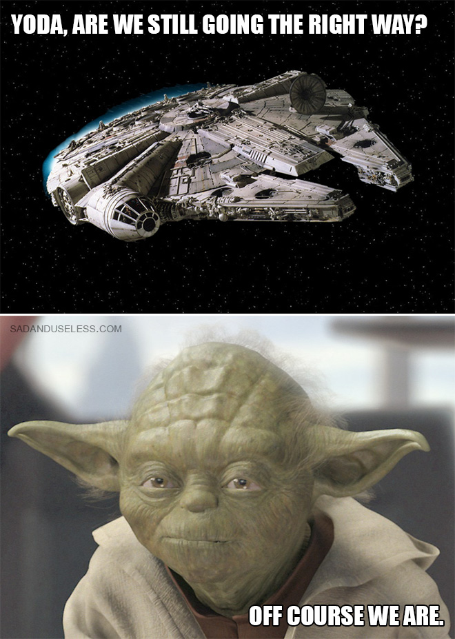 Yoda, are we still going the right way?