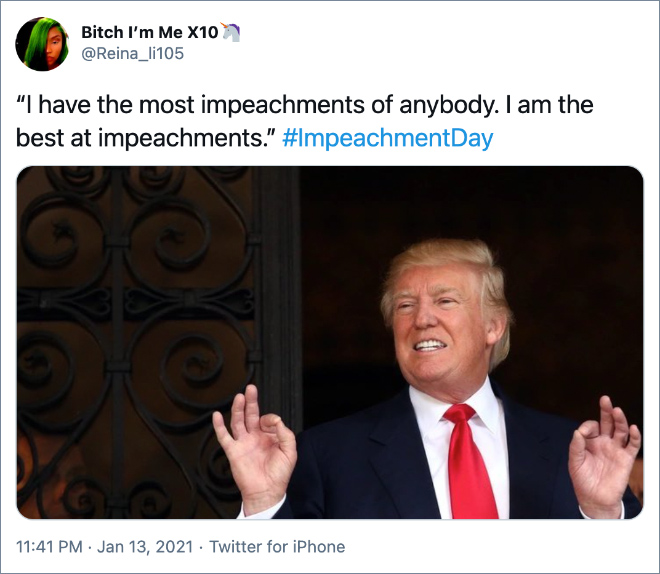 I have the most impeachments of anybody. I am the best at impeachments.