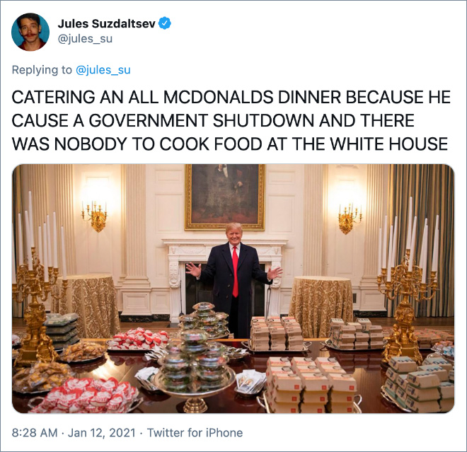 CATERING AN ALL MCDONALDS DINNER BECAUSE HE CAUSE A GOVERNMENT SHUTDOWN AND THERE WAS NOBODY TO COOK FOOD AT THE WHITE HOUSE